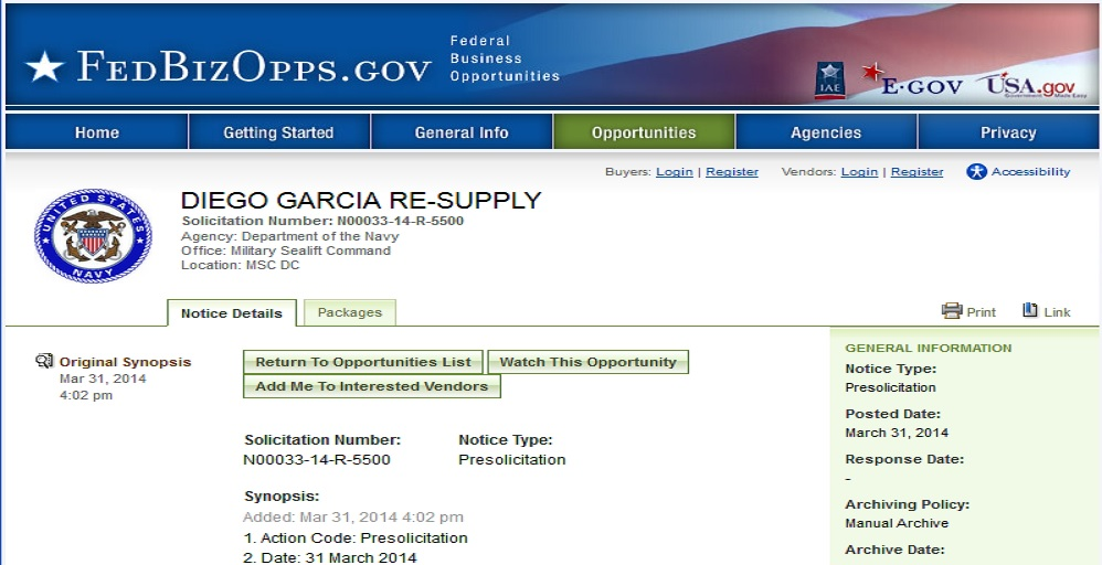 DIEGO GARCIA RE-SUPPLY Solicitation Number: N00033-14-R-5500 Agency: Department of the Navy Office: Military Sealift Command Location: MSC DC Original Synopsis Mar 31, 2014 4:02 pm Solicitation Number...